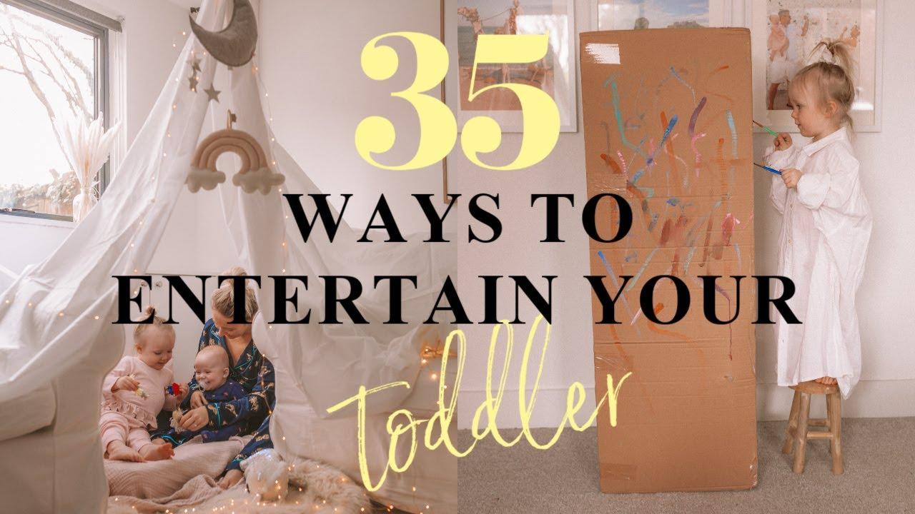 35 WAYS TO ENTERTAIN YOUR TODDLER